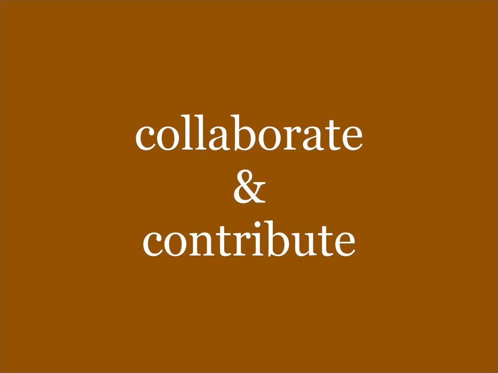 collaborate & contribute
