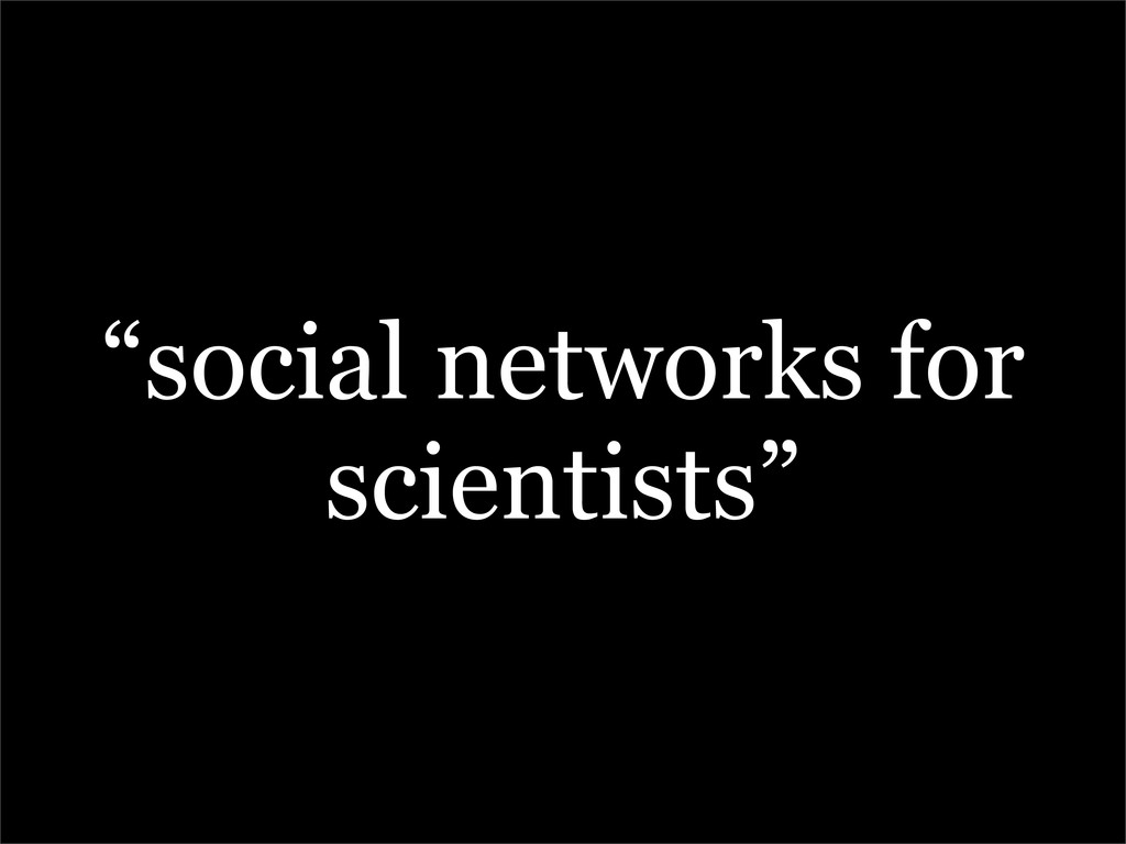 """""""social networks for scientists"""""""