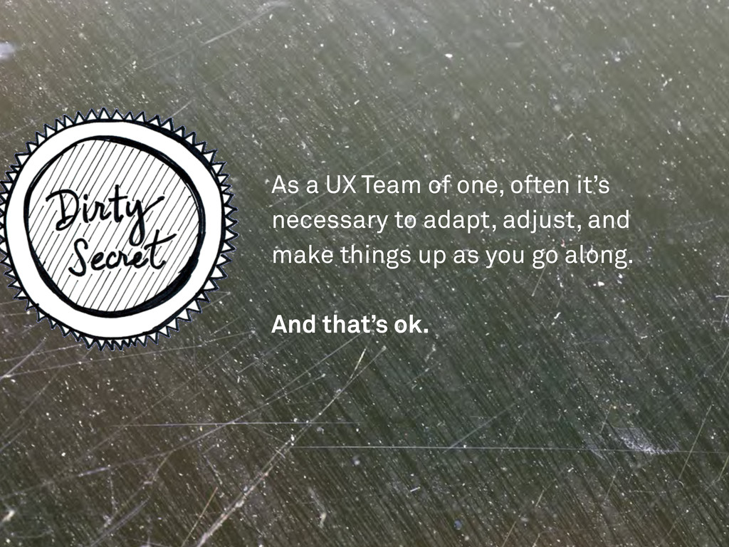 As a UX Team of one, often it's necessary to ad...
