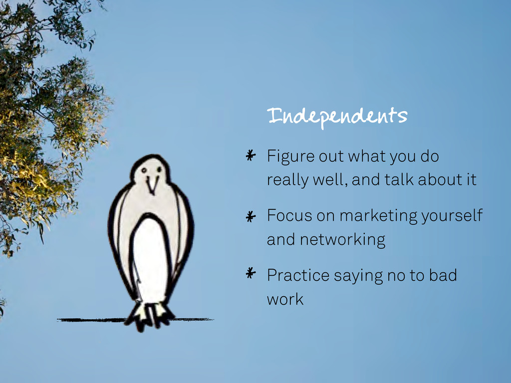 Independents Figure out what you do really well...