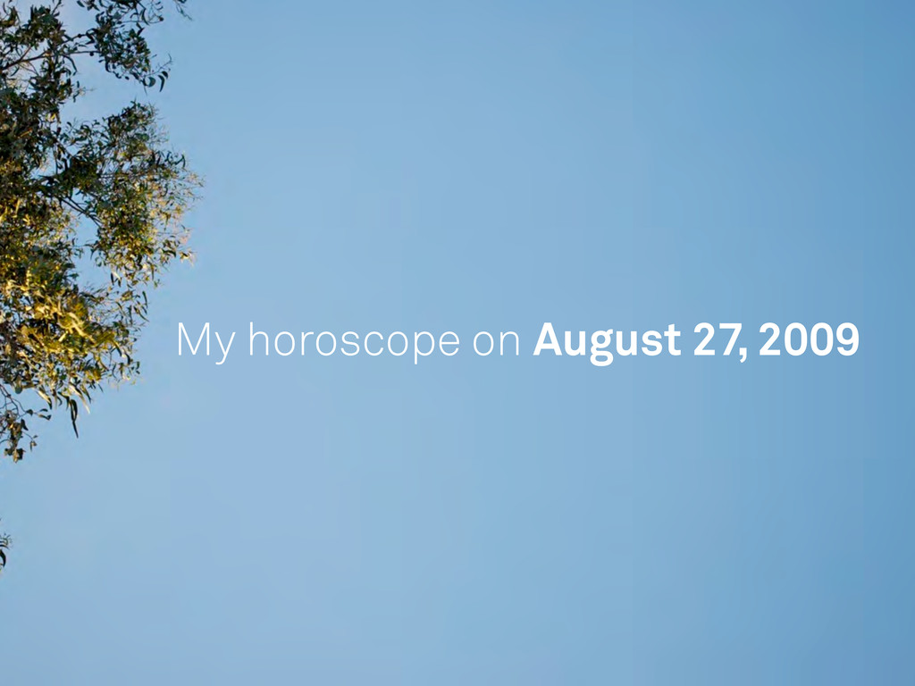 My horoscope on August 27, 2009