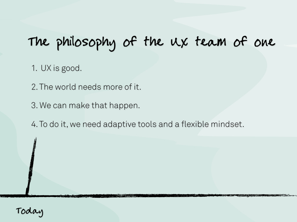 Today 1. UX is good. 2. The world needs more of...