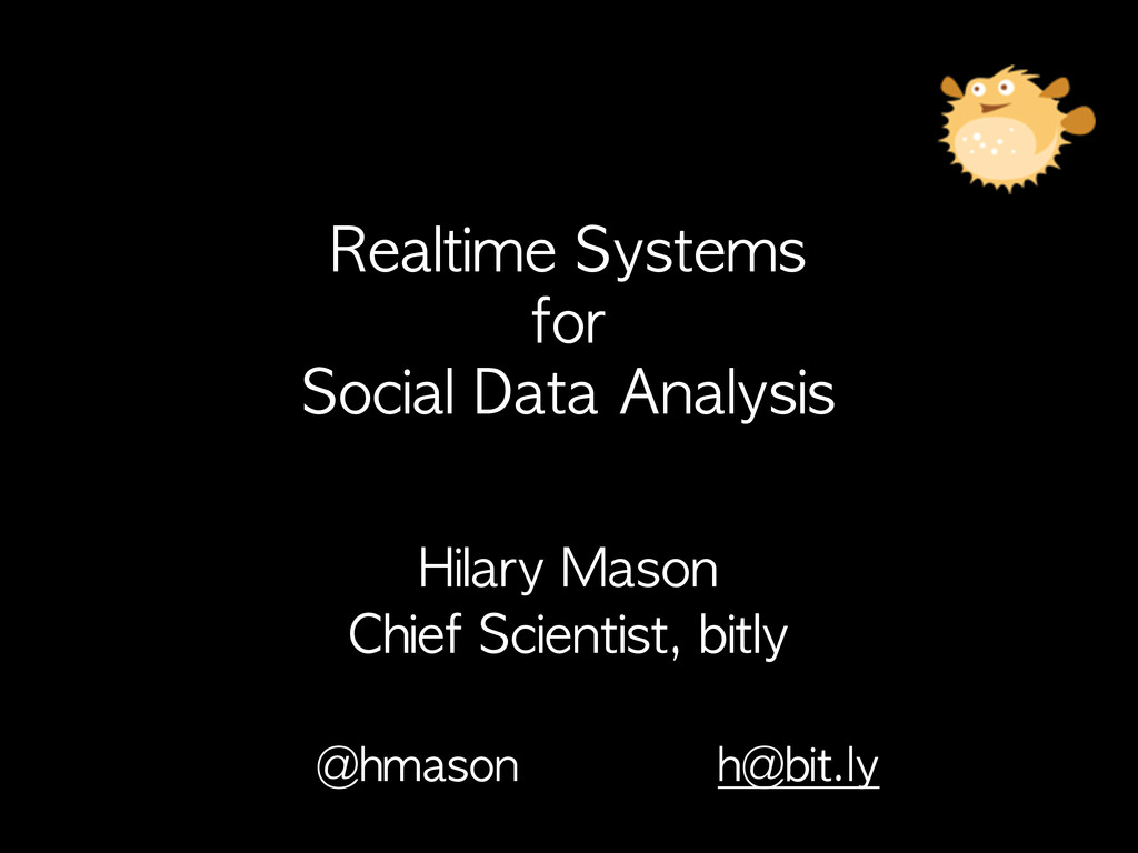 Hilary	 Mason Chief	 Scientist,	 bitly @hmason	...
