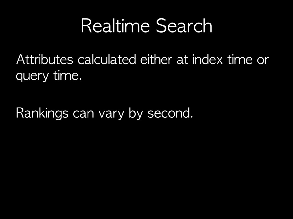 Realtime	 Search Attributes	 calculated	 either...