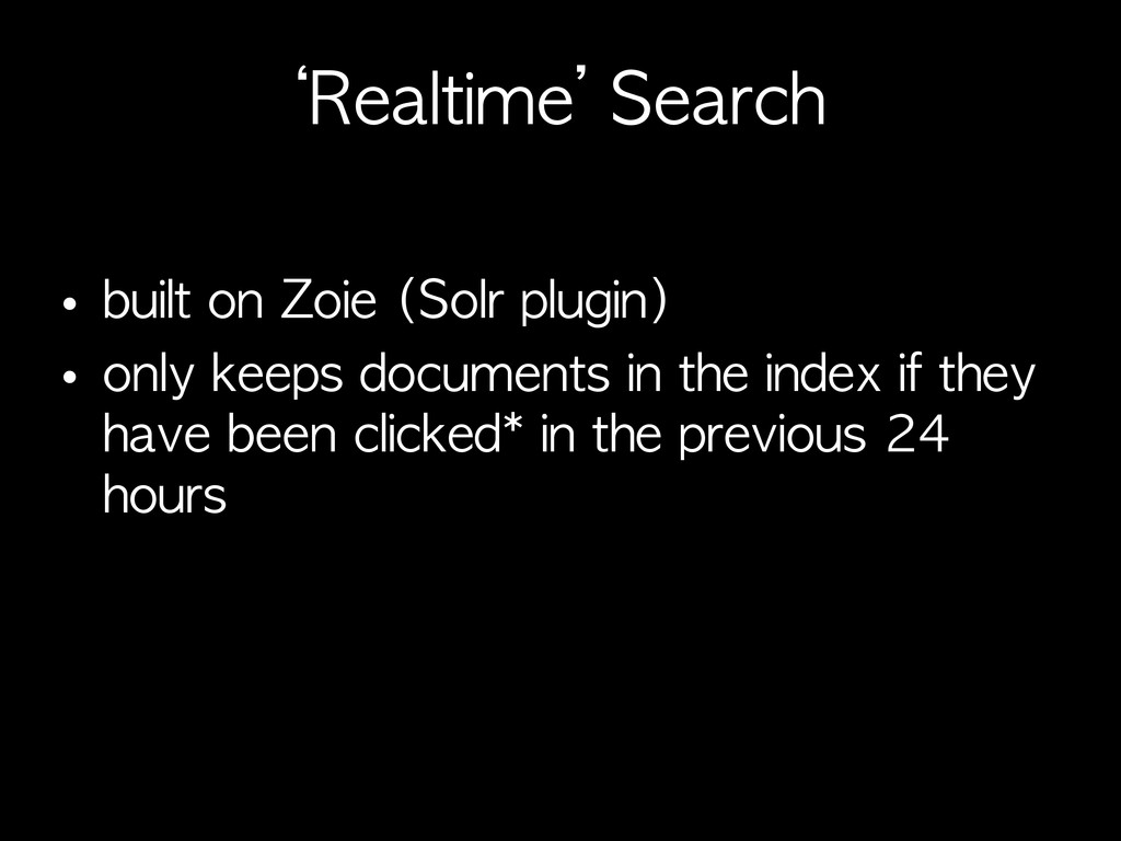'Realtime'	 Search • built	 on	 Zoie	 (Solr	 pl...