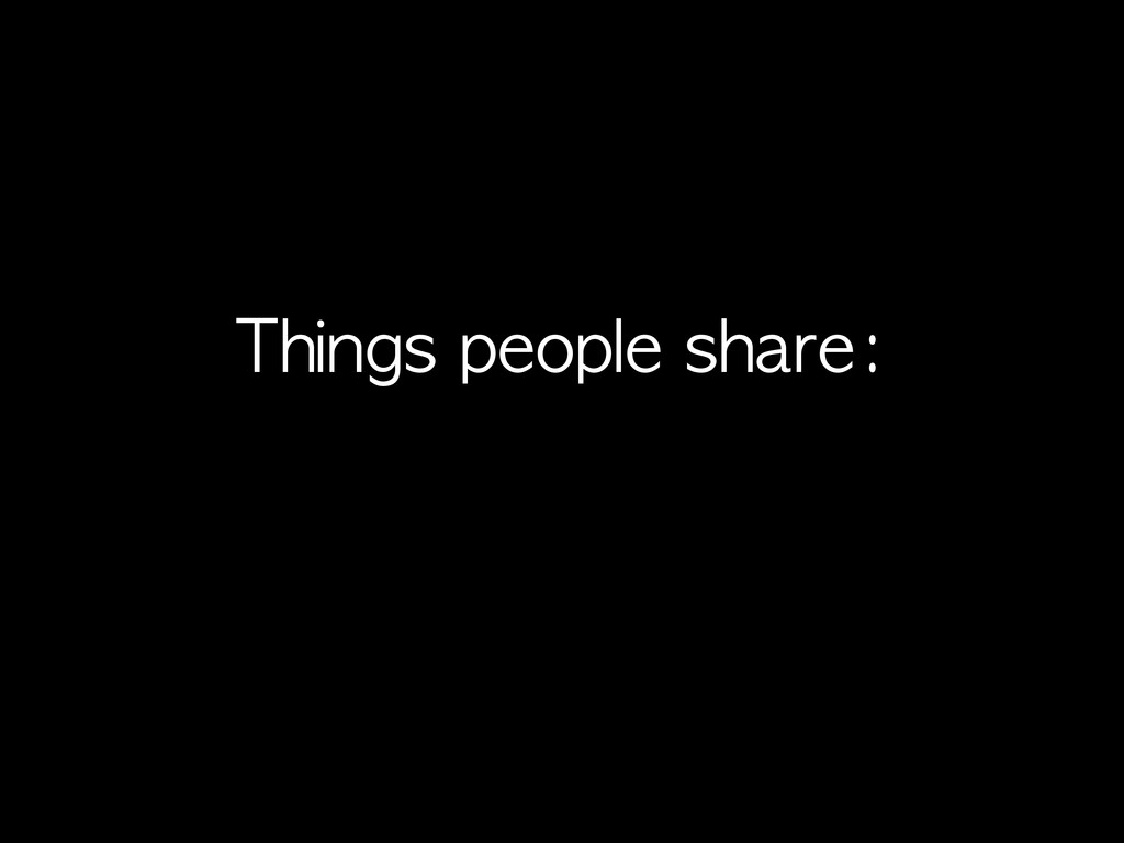 Things	 people	 share: