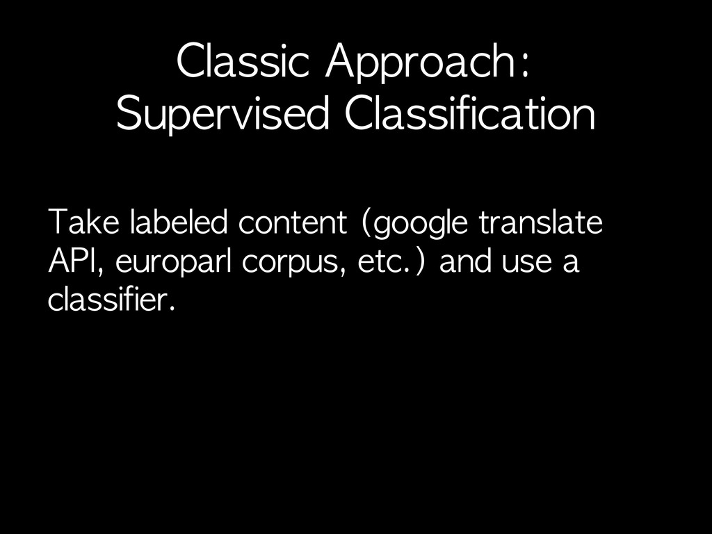 Classic	 Approach:	  Supervised	 Classification...