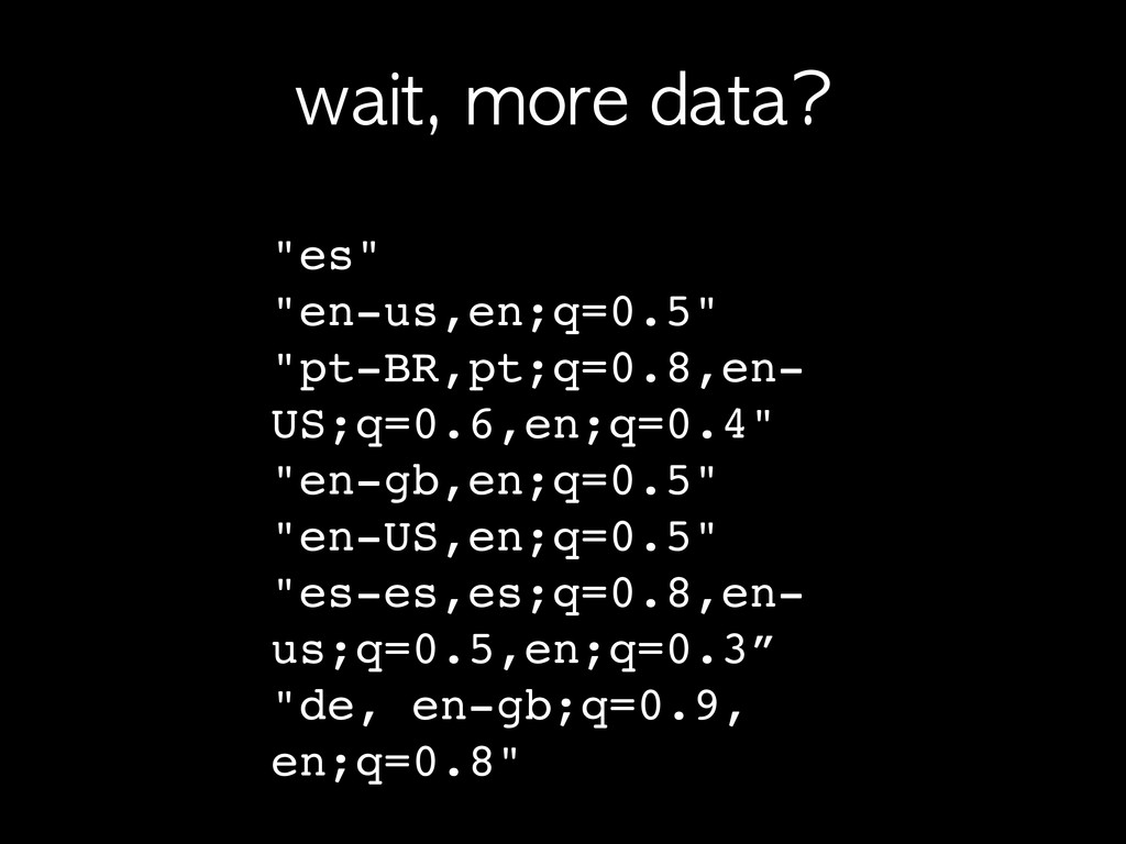 "wait,	 more	 data? ""es"" ""en-us,en;q=0.5"" ""pt-BR..."