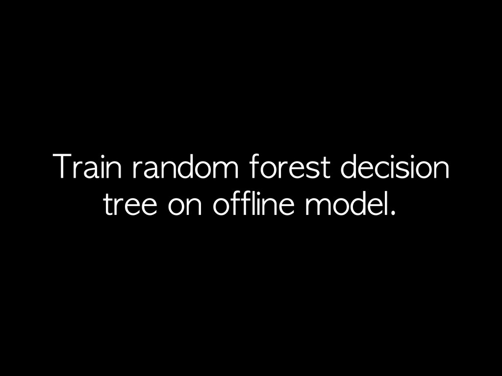 Train	 random	 forest	 decision	  tree	 on	 off...