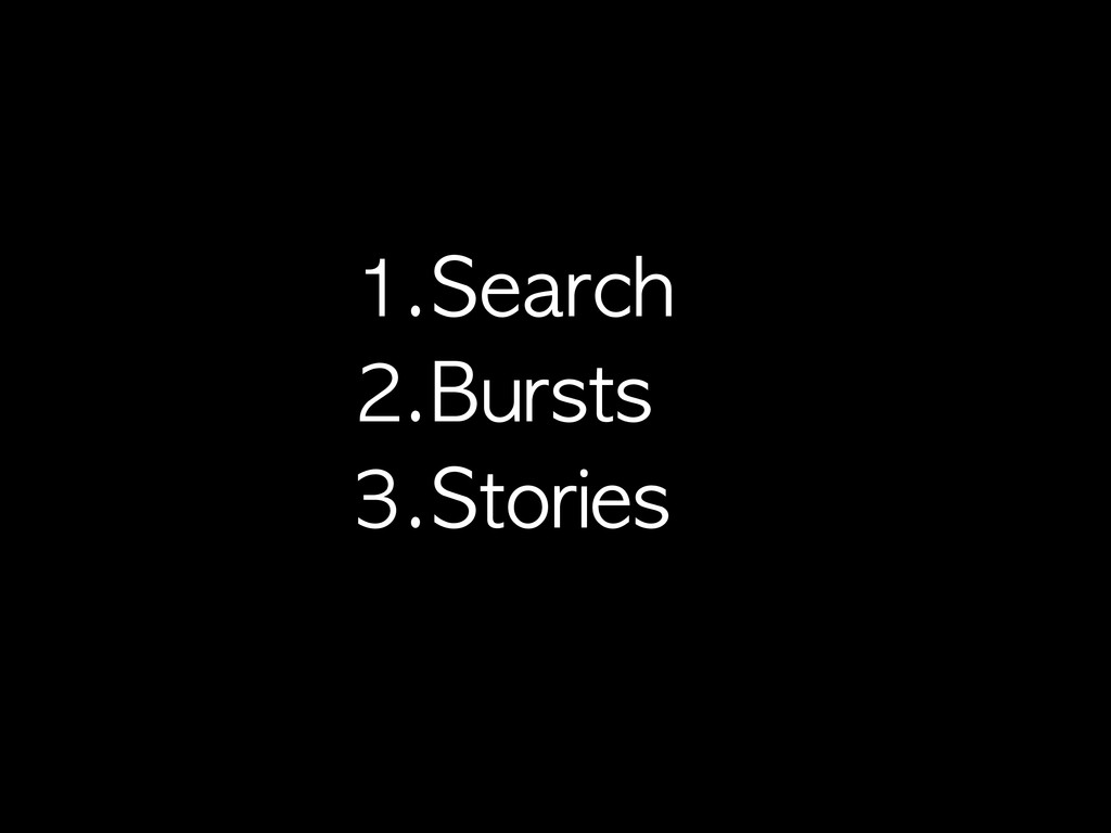 1.Search 2.Bursts 3.Stories