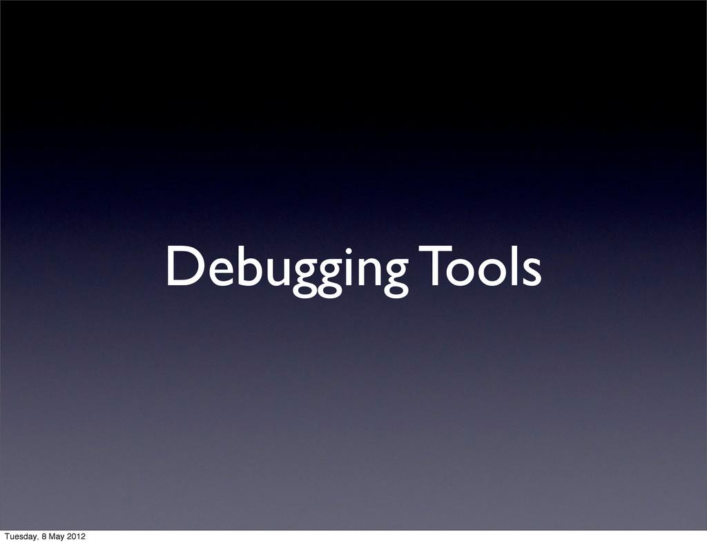 Debugging Tools Tuesday, 8 May 2012