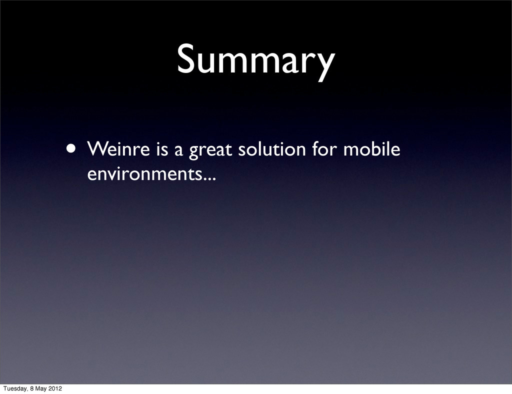 Summary • Weinre is a great solution for mobile...