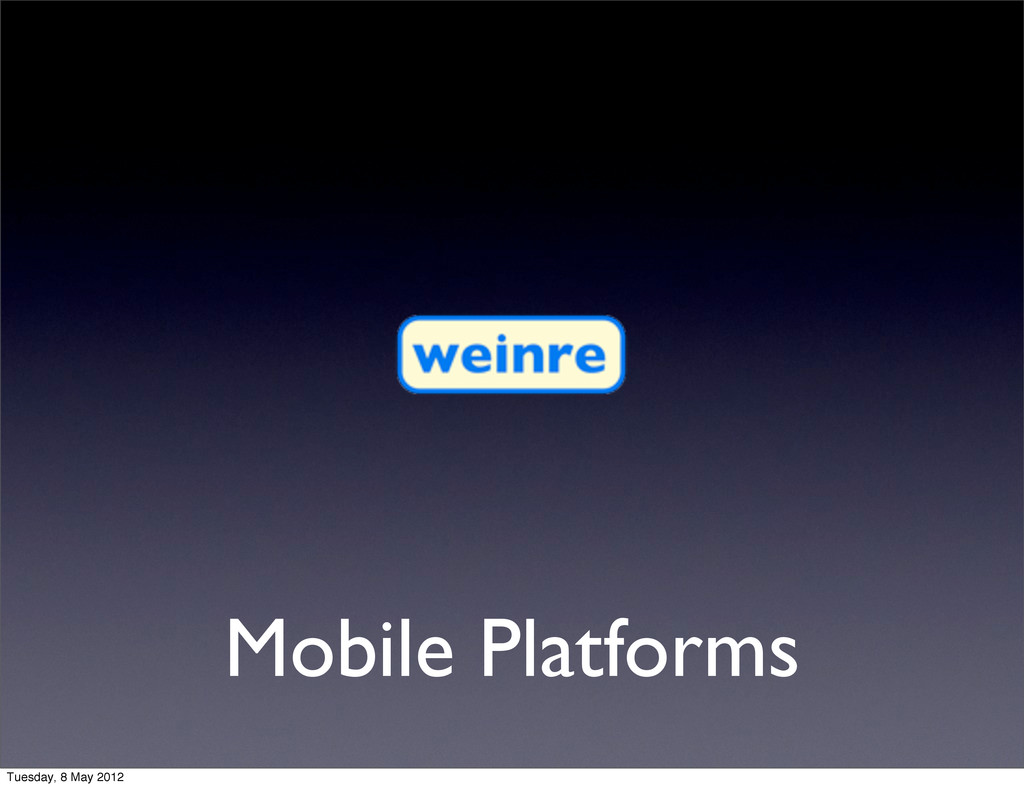 Mobile Platforms Tuesday, 8 May 2012