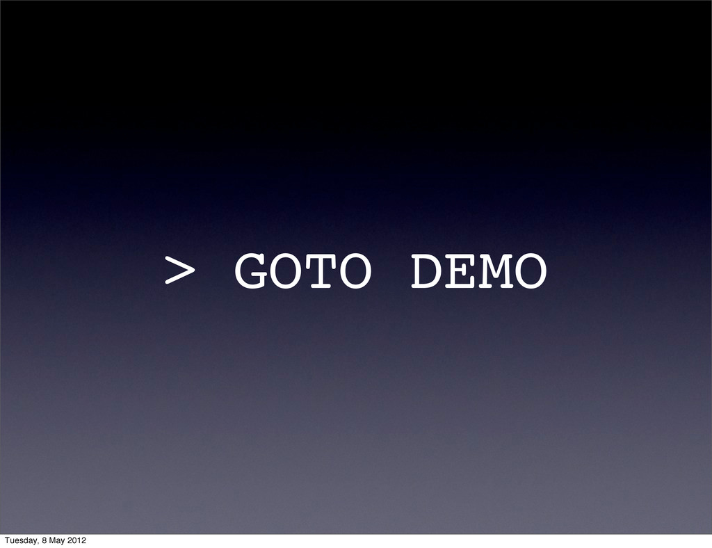 > GOTO DEMO Tuesday, 8 May 2012