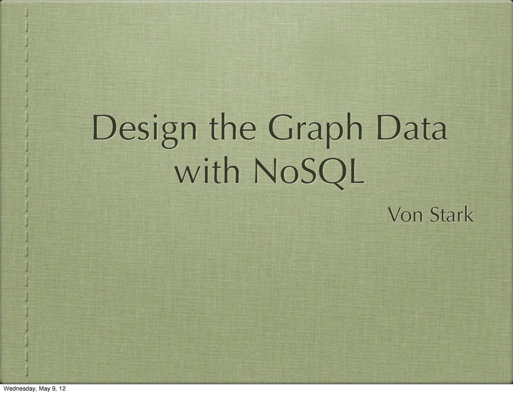 Design the Graph Data with NoSQL Von Stark Wedn...