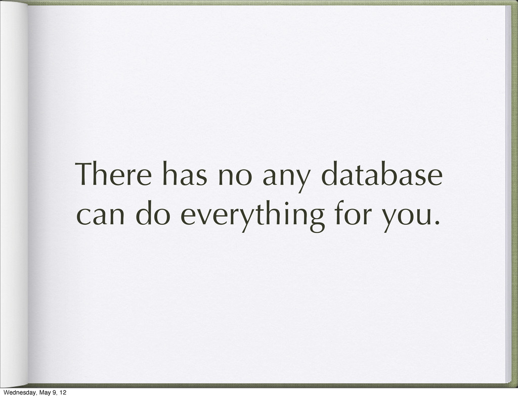 There has no any database can do everything for...