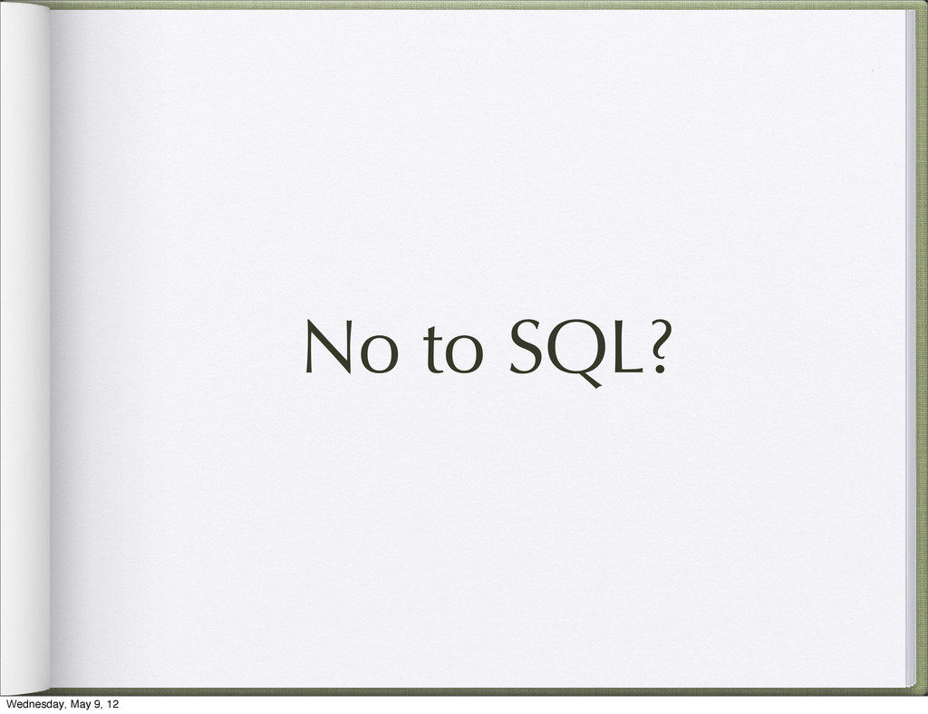 No to SQL? Wednesday, May 9, 12