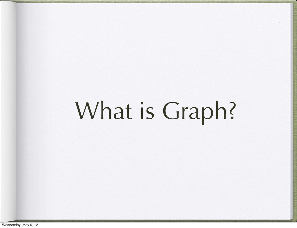 What is Graph? Wednesday, May 9, 12
