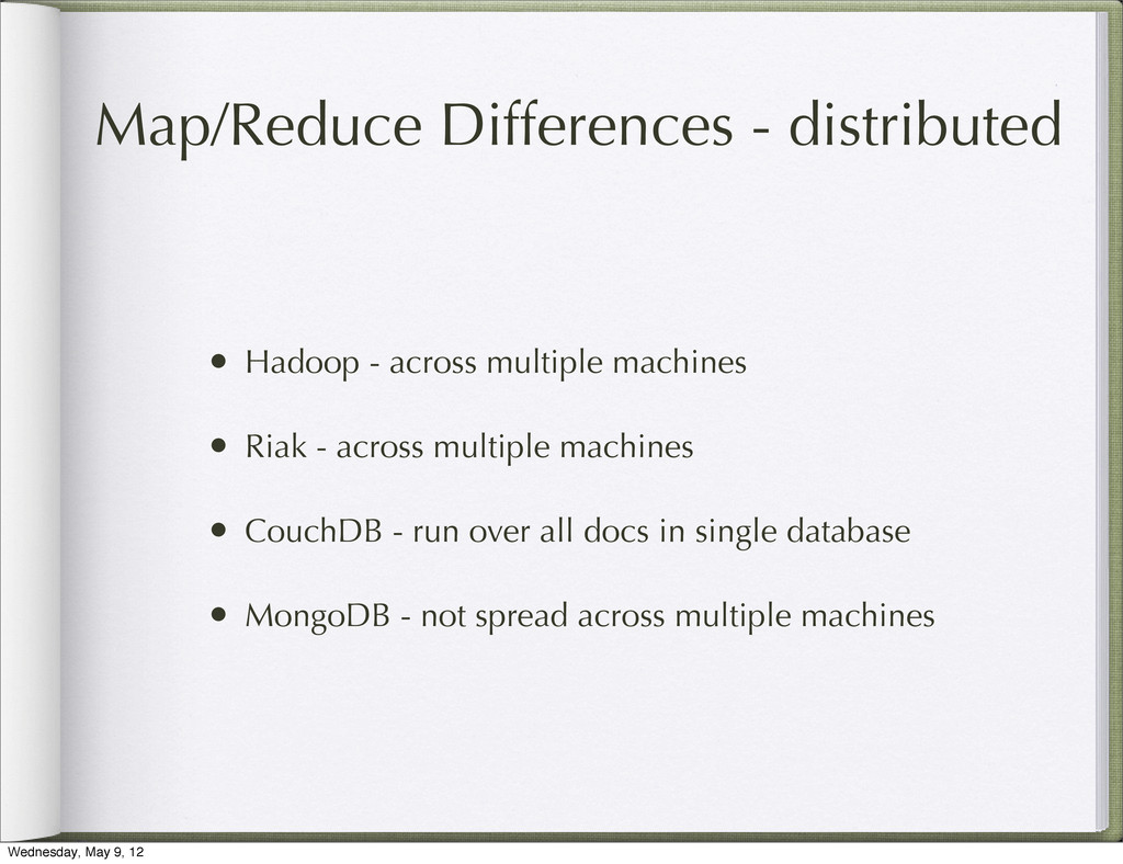 Map/Reduce Differences - distributed • Hadoop -...