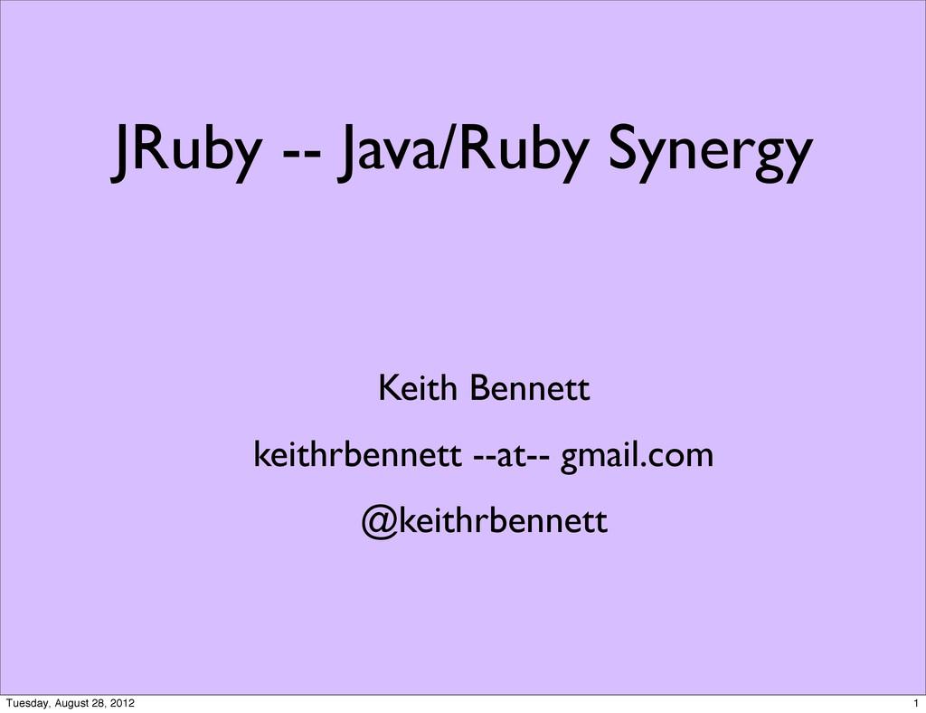 JRuby -- Java/Ruby Synergy Keith Bennett keithr...