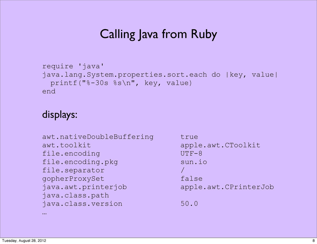 Calling Java from Ruby require 'java' java.lang...