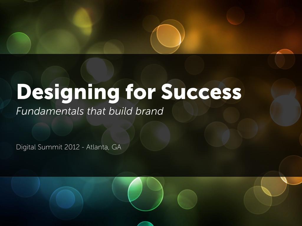 Designing for Success Fundamentals that build b...