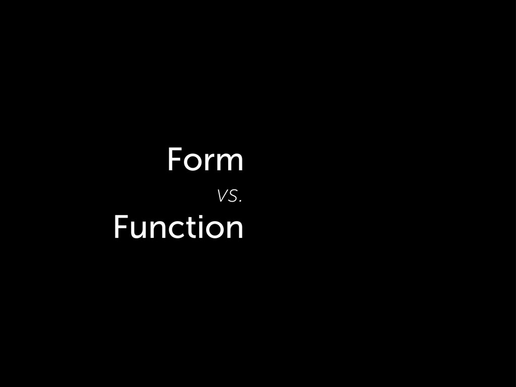 Form vs. Function