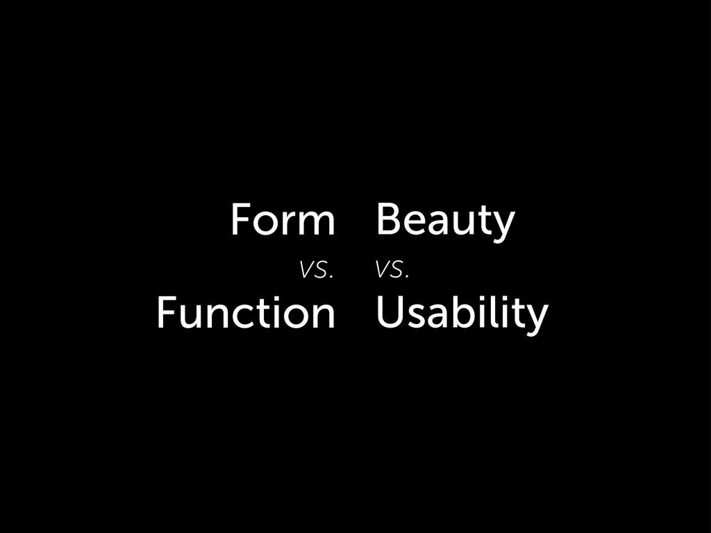 Beauty vs. Usability Form vs. Function
