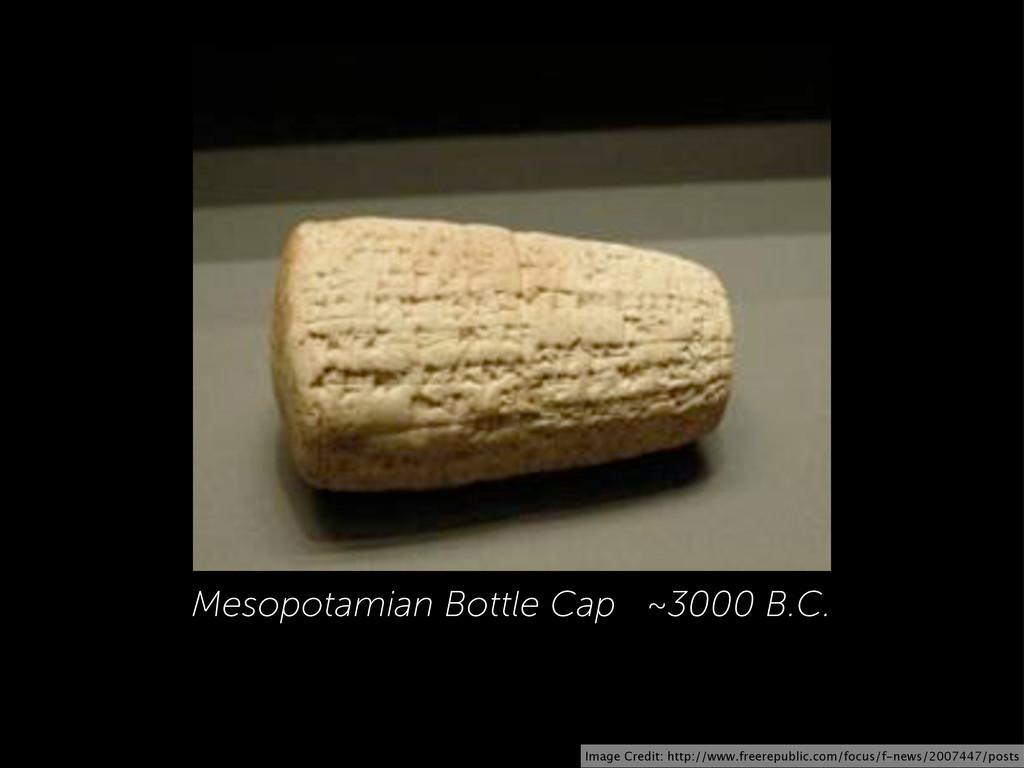 Mesopotamian Bottle Cap ~3000 B.C. Image Credit...