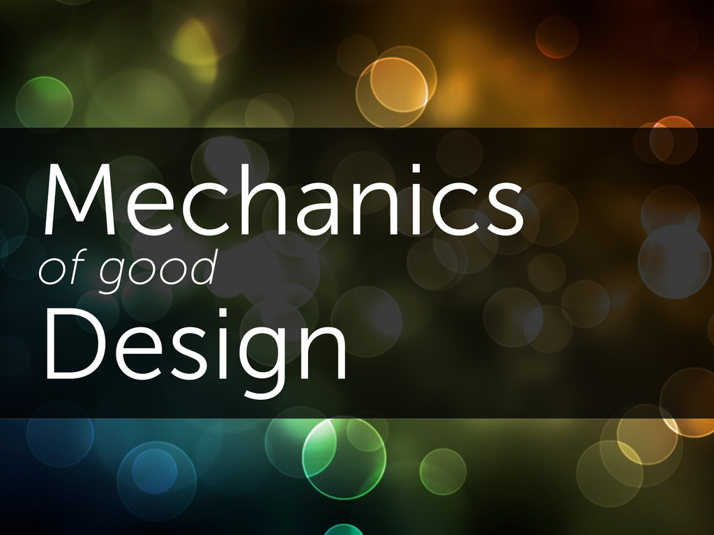 Mechanics of good Design