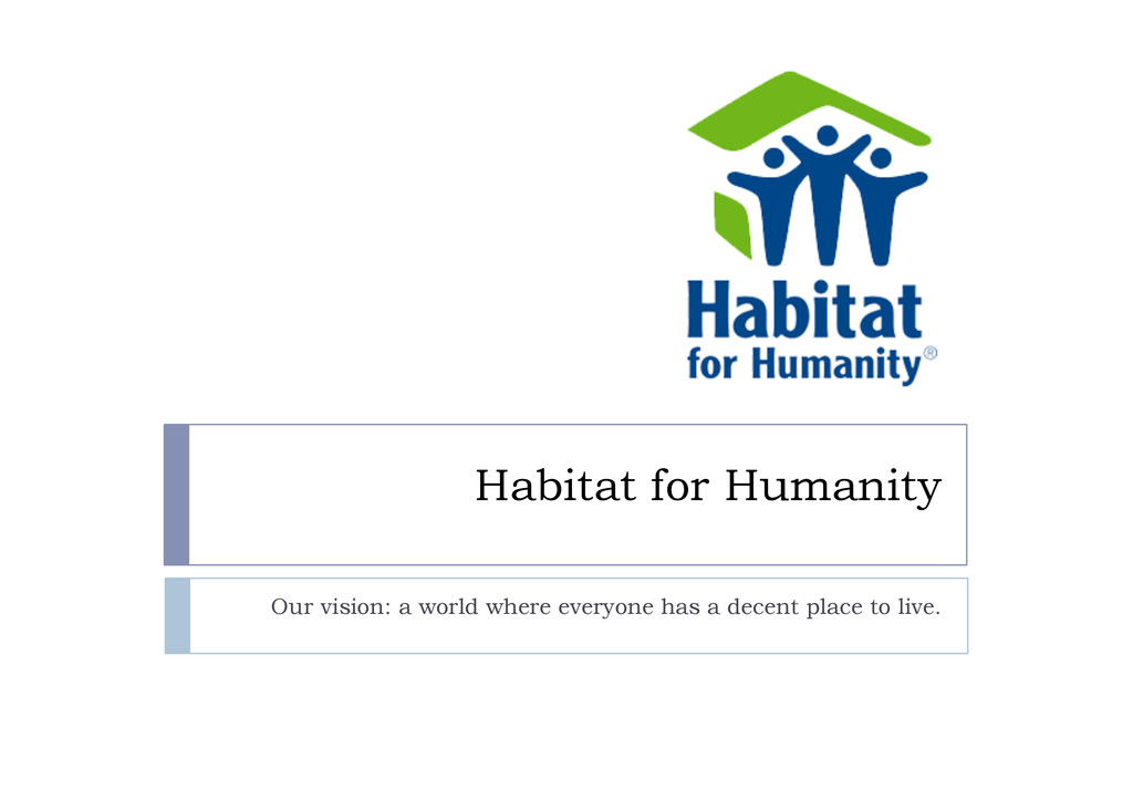 Habitat for Humanity Our vision: a world where ...