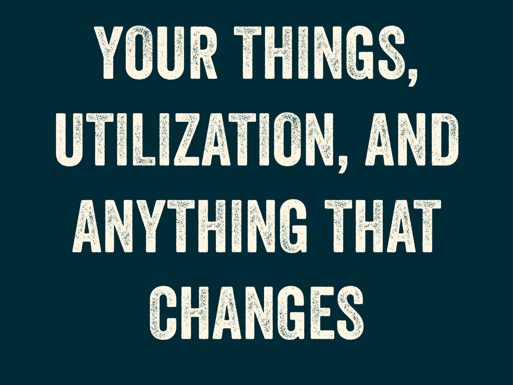 YOUR THINGS, UTILIZATION, AND ANYTHING THAT CHA...