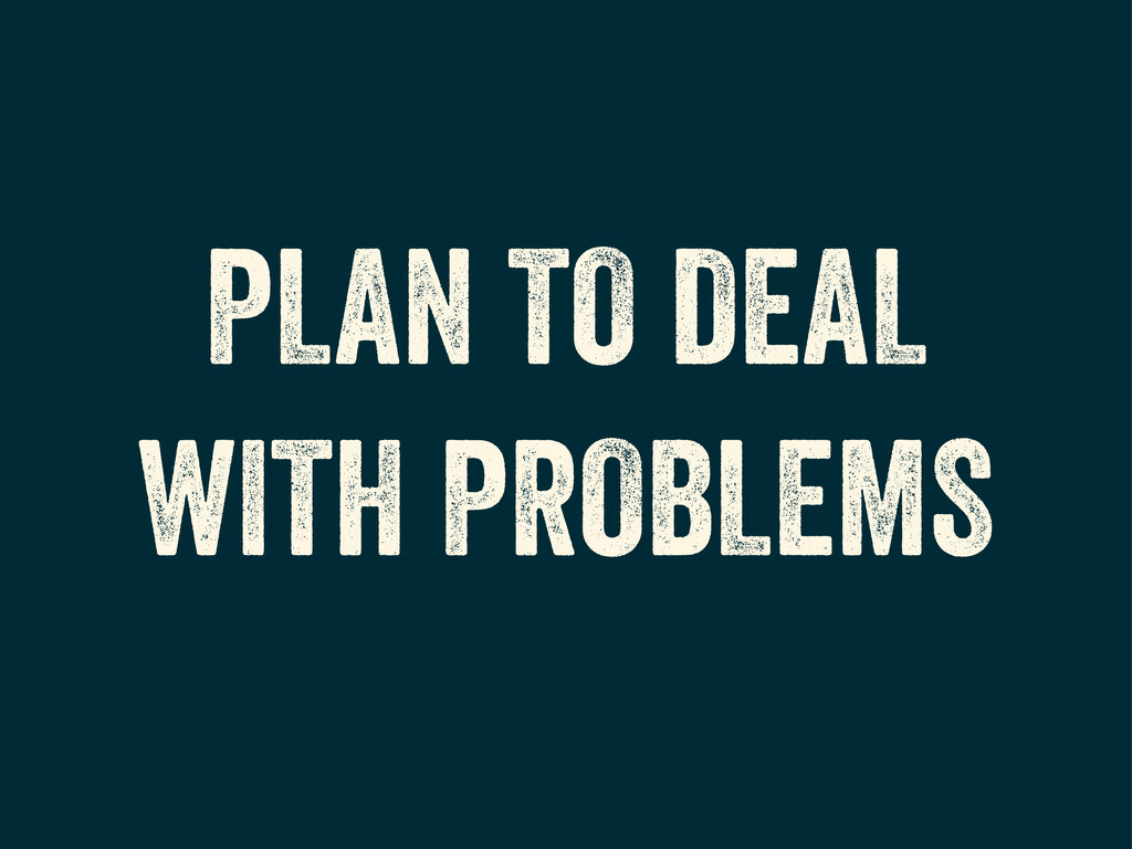 PLAN TO DEAL WITH PROBLEMS
