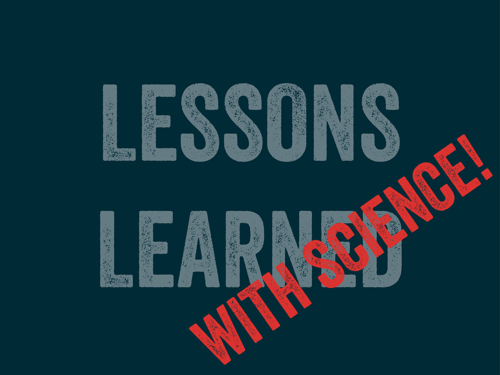 LESSONS LEARNED WITH SCIENCE!