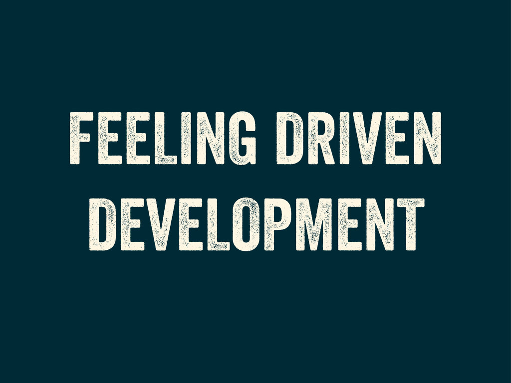 FEELING DRIVEN DEVELOPMENT