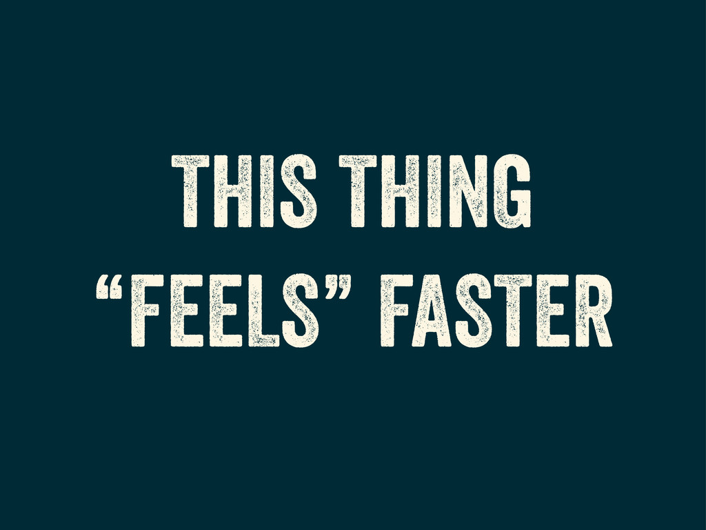 """THIS THING """"FEELS"""" FASTER"""
