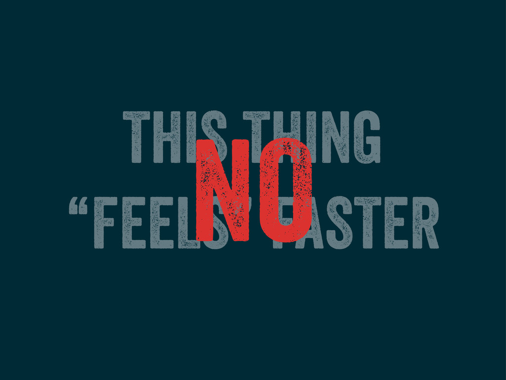 """THIS THING """"FEELS"""" FASTER NO"""