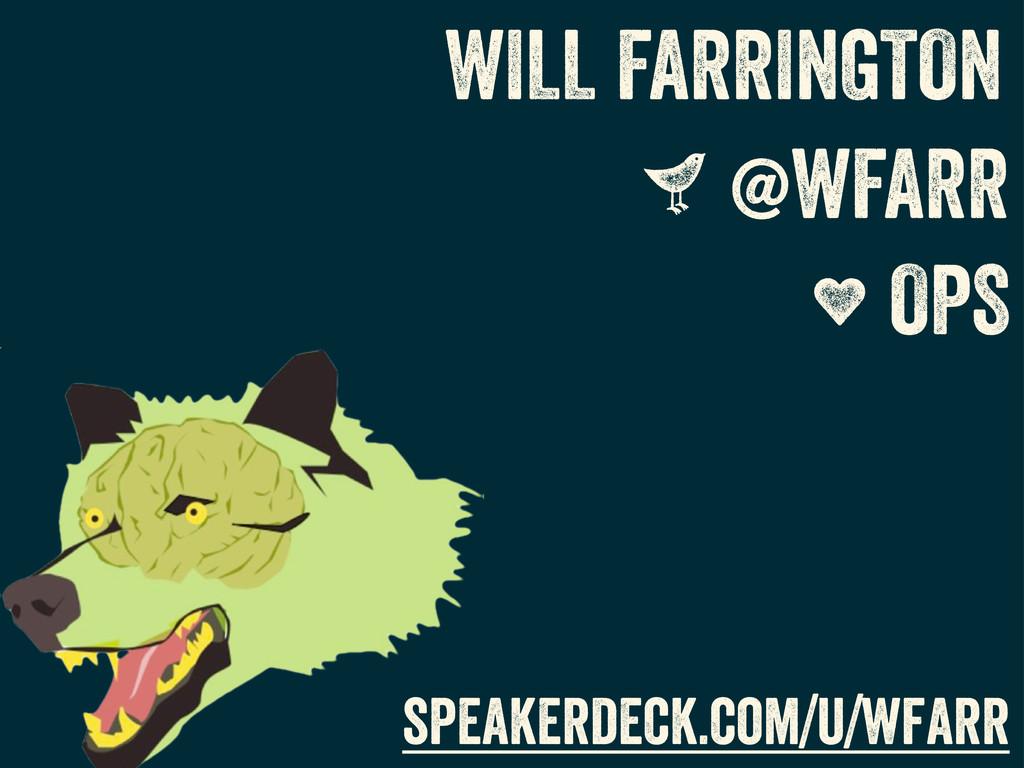 WILL FARRINGTON S @WFARR W OPS speakerdeck.com/...