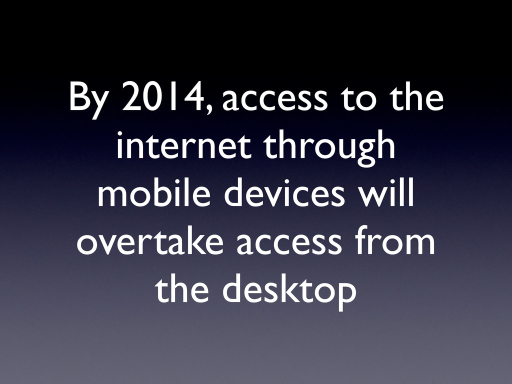 By 2014, access to the internet through mobile ...