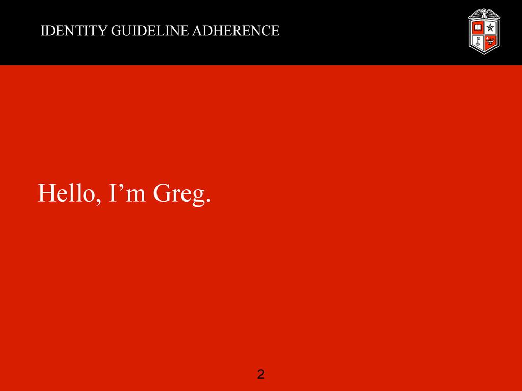 IDENTITY GUIDELINE ADHERENCE Hello, I'm Greg. 2