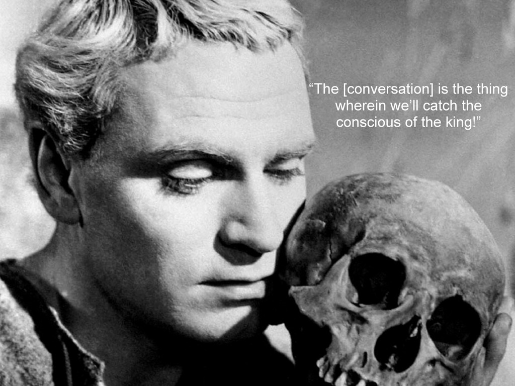 """""""The [conversation] is the thing wherein we'll ..."""