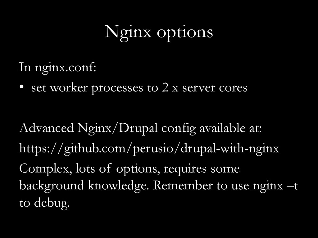 Nginx options In nginx.conf: •  set worker proc...