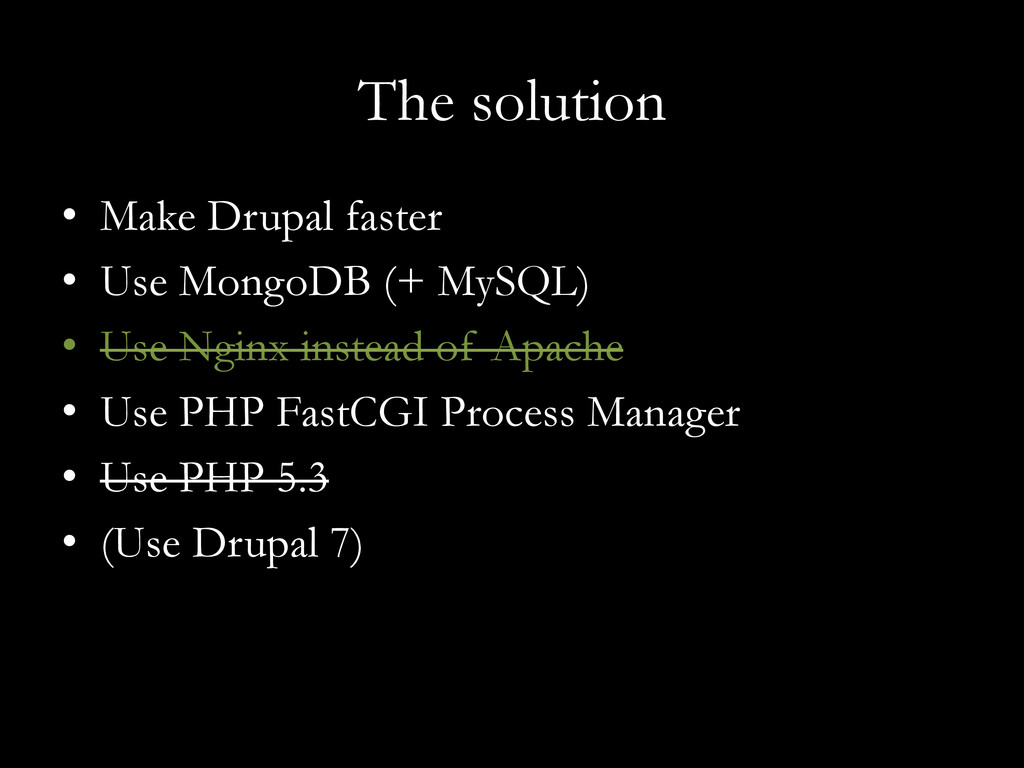 The solution •  Make Drupal faster •  Use Mongo...