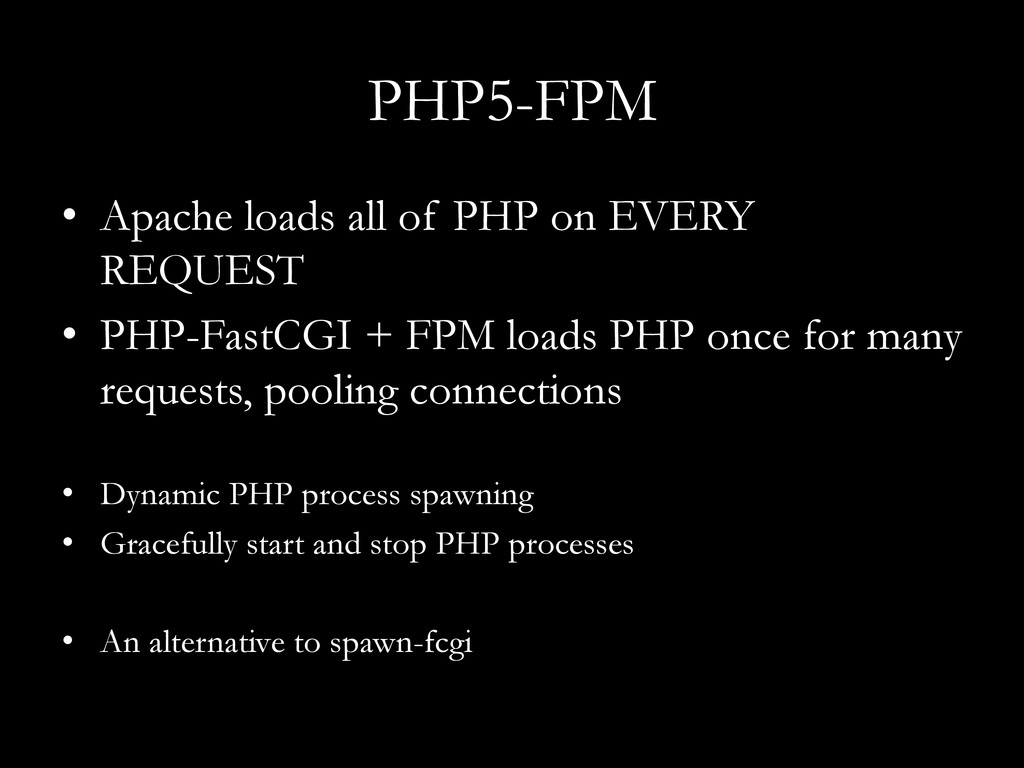 PHP5-FPM •  Apache loads all of PHP on EVERY RE...