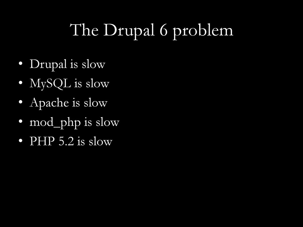 The Drupal 6 problem •  Drupal is slow •  MySQL...