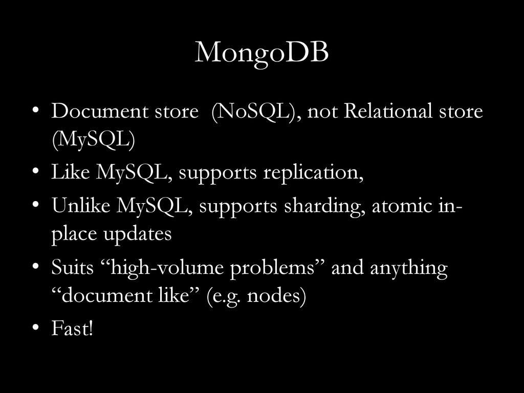 MongoDB •  Document store (NoSQL), not Relation...