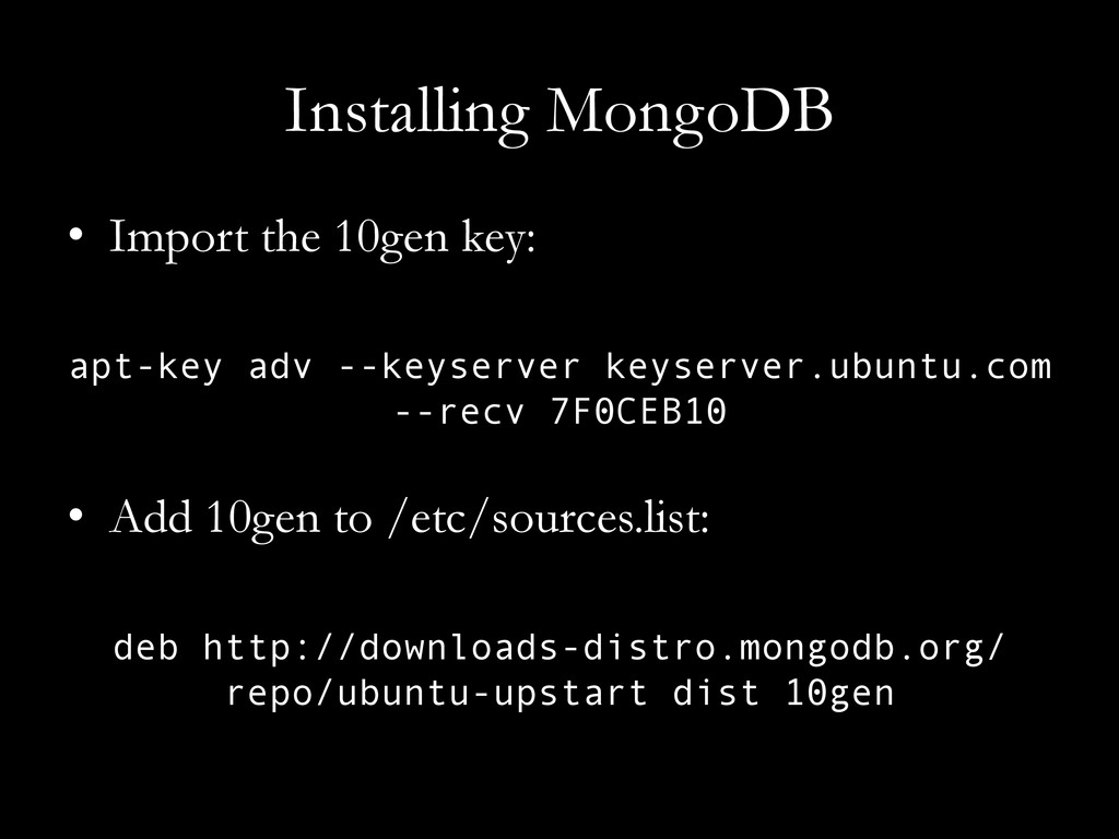 Installing MongoDB •  Import the 10gen key: apt...