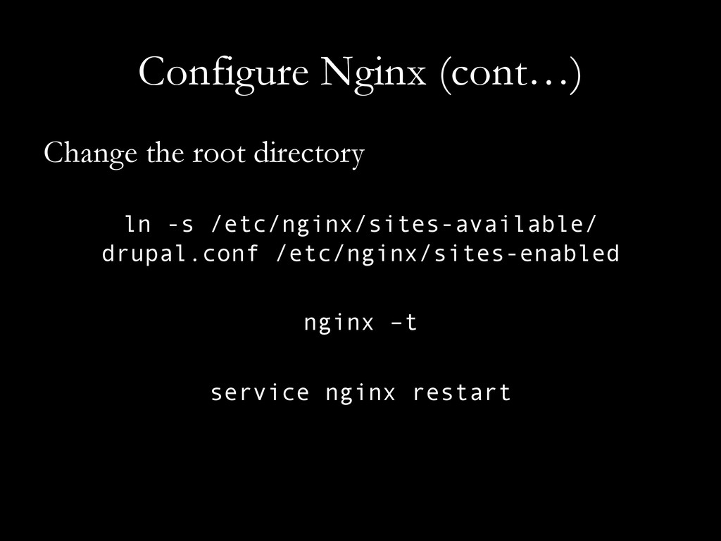 Configure Nginx (cont…) Change the root directo...