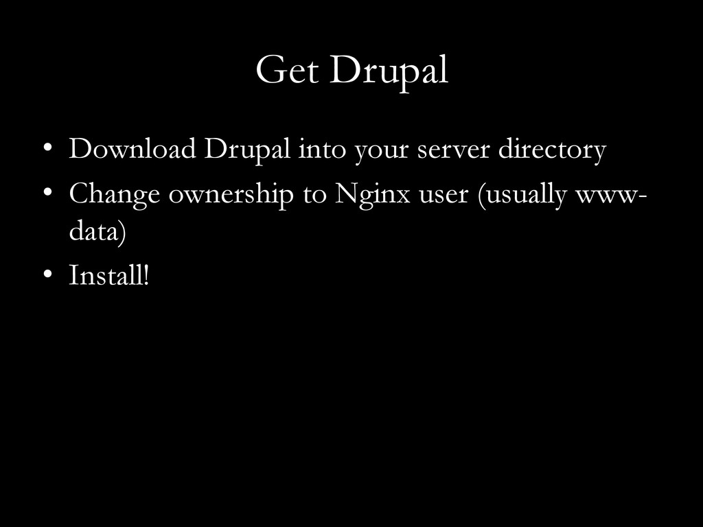 Get Drupal •  Download Drupal into your server ...