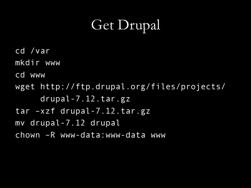 Get Drupal cd /var mkdir www cd www wget http:/...